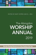 The Abingdon Worship Annual 2019: Worship Planning Resources For Every Sunday of the Year Paperback