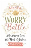 Winning the Worry Battle: Life Lessons From the Book of Joshua Paperback