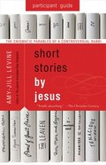 Short Stories By Jesus: The Enigmatic Parables of a Controversial Rabbi (Participant Guide) Paperback