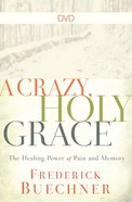 A Crazy, Holy Grace: The Healing Power of Pain and Memory (Dvd) DVD