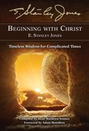 Beginning With Christ: Timeless Wisdom For Complicated Times Paperback