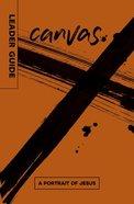 A Portrait of Jesus (Leader Guide) (Canvas Series) Paperback
