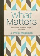 What Matters: Words of Wisdom, Life and Love Hardback