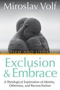 Exclusion and Embrace: A Theological Exploration of Identity, Otherness, and Reconciliation Paperback