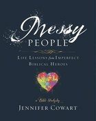 Messy People Women's Bible Study: Life Lessons From Imperfect Biblical Heroes (Participant Workbook) Paperback
