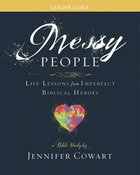 Messy People Women's Bible Study: Life Lessons From Imperfect Biblical Heroes (Leader Guide) Paperback