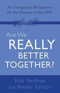 Are We Really Better Together?: An Evangelical Perspective on the Division in the Umc Paperback