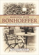 Mornings With Bonhoeffer: 100 Reflections on the Christian Life Paperback