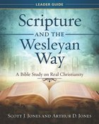 a Bible Study on Real Christianity (Scripture And The Wesleyan Way Series) Paperback