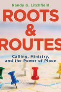 Roots and Routes: Calling, Ministry, and the Power of Place Paperback