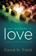 Our Purpose is Love: The Wesleyan Way to Be the Church Paperback