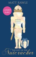 The Gift of the Nutcracker (Leader Guide) Paperback