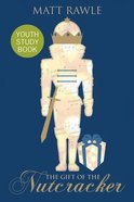 The Gift of the Nutcracker (Youth Study Book) Paperback