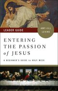 Entering the Passion of Jesus: A Beginner's Guide to Holy Week (Leader Guide) Paperback