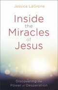 Inside the Miracles of Jesus: Discovering the Power of Desperation Paperback
