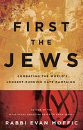 First the Jews: Combatting the World's Longest-Running Hate Campaign Paperback