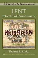 The Lent: Gift of New Creation (Scriptures For The Church Seasons Series) Paperback