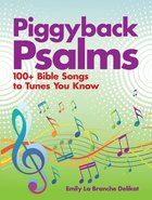 Piggyback Psalms: Bible Songs to Tunes You Know Paperback