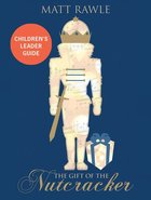 The Gift of the Nutcracker (Children's Leader Guide) Paperback