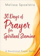 Elijah Women's Bible Study: 30 Days of Prayer For Spiritual Stamina (Prayer Devotional) Paperback