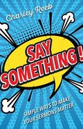 Say Something!: Simple Ways to Make Your Sermons Matter Paperback