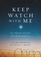 Keep Watch With Me: An Advent Reader For Peacemakers Paperback