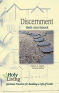 Discernment: Spiritual Practices For Building a Life of Faith (Holy Living Series) Paperback
