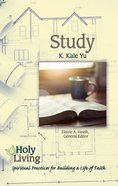 Study: Spiritual Practices For Building a Life of Faith (Holy Living Series) Paperback