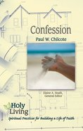 Confession: Spiritual Practices For Building a Life of Faith (Holy Living Series) Paperback
