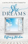 She Dreams: Live the Life You Were Created For Paperback