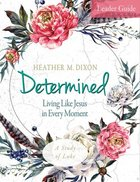 Determined - Women's Bible Study Leader Guide eBook
