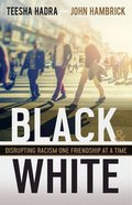 Black and White: Disrupting Racism One Friendship At a Time Hardback