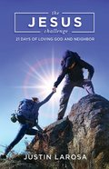 The Jesus Challenge: 21 Days of Loving God and Neighbor Paperback