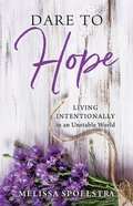Dare to Hope: Living Intentionally in An Unstable World Paperback