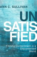 Unsatisfied: Finding Contentment in a Discontented World Paperback