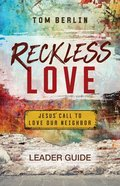 Reckless Love: Jesus' Call to Love Our Neighbor (Leader Guide) Paperback