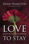 Love to Stay: Six Keys to a Successful Marriage Paperback