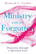 Ministry With the Forgotten: Dementia Through a Spiritual Lens Paperback