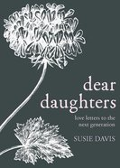 Dear Daughters: Love Letters to the Next Generation Hardback
