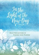In the Light of the New Day: Daily Reflections on Finding Your Purpose Hardback