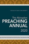 The Abingdon Preaching Annual 2020: Planning Sermons and Services For Fifty-Two Sundays Paperback
