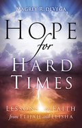Hope For Hard Times: Lessons on Faith From Elijah and Elisha Paperback