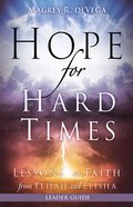 Hope For Hard Times: Lessons on Faith From Elijah and Elisha (Leader Guide) Paperback