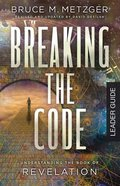 Breaking the Code: Understanding the Book of Revelation (Leader Guide) Paperback