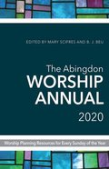 The Abingdon Worship Annual 2020: Worship Planning Resources For Every Sunday of the Year Paperback