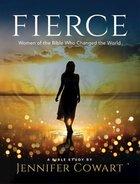Fierce - Women's Bible Study: Women of the Bible Who Changed the World (Workbook) Paperback