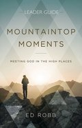 Mountaintop Moments: Meeting God in the High Places (Leader Guide) Paperback
