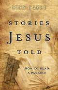 Stories Jesus Told: How to Read a Parable Paperback