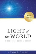 Light of the World: A Beginner's Guide to Advent (4 Week Study) (Leader Guide) Paperback