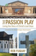 The Passion Play: Living the Story of Christ's Last Days Paperback